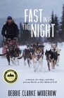 Fast Into the Night: A Woman, Her Dogs, and Their Journey North on the Iditarod Trail Cover Image