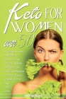 Keto for Women Over 50: A Guide To Reset Metabolism, Burn Fat, Lose Weight, Prevent Diabetes Get Body Confidence And Boost Your Energy With A Cover Image
