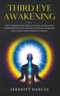 Third Eye Awakening: How To Awaken Your Third Eye Chakra, Increase Mind Power, Empath, Psychic Abilities, Intuition & Awareness Using Chakr Cover Image