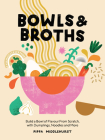 Bowls and Broths: Build a Bowl of Flavour From Scratch, with Dumplings, Noodles, and More Cover Image