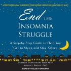 End the Insomnia Struggle Lib/E: A Step-By-Step Guide to Help You Get to Sleep and Stay Asleep Cover Image