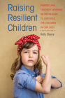 Raising Resilient Children: Parents and Teachers Working in Partnership to Empower the Children in Our Lives Cover Image