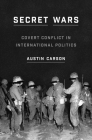 Secret Wars: Covert Conflict in International Politics (Princeton Studies in International History and Politics #157) Cover Image