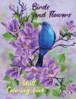 Birds and Flowers Adult Coloring Book: Adult Coloring Book with Beautiful Songbirds, Amazing Flowers and Relaxing Nature The Beautiful Nature Coloring Cover Image