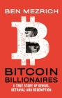 Bitcoin Billionaires: A True Story of Genius, Betrayal, and Redemption Cover Image