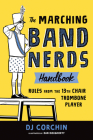 The Marching Band Nerds Handbook: Rules from the 13th Chair Trombone Player Cover Image