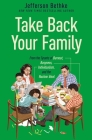 Take Back Your Family: From the Tyrants of Burnout, Busyness, Individualism, and the Nuclear Ideal Cover Image