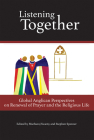 Listening Together: Global Anglican Perspectives on Renewal of Prayer and the Religious Life Cover Image