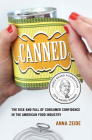 Canned: The Rise and Fall of Consumer Confidence in the American Food Industry (California Studies in Food and Culture #68) Cover Image