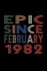 Epic Since February 1982: Birthday Gift for 38 Year Old Men and Women Cover Image