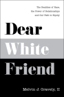 Dear White Friend: The Realities of Race, the Power of Relationships and Our Path to Equity Cover Image