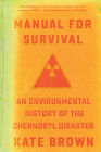 Manual for Survival: An Environmental History of the Chernobyl Disaster Cover Image