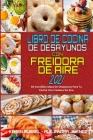 Libro De Cocina De Desayunos Con Freidora De Aire 2021: 50 Increíbles Ideas De Desayunos Para Tu Cocina Con Freidora De Aire (Air Fryer Breakfast Cook Cover Image
