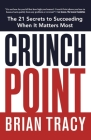 Crunch Point: The Secret to Succeeding When It Matters Most Cover Image
