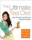 The Ultimate Tea Diet: Burn Fat and Lose Pounds Fast and Forever Cover Image