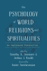 The Psychology of World Religions and Spiritualities: An Indigenous Perspective (Spirituality and Mental Health) Cover Image