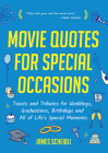 Movie Quotes for Special Occasions: Toasts and Tributes for Weddings, Graduations, Birthdays and All of Life's Special Moments Cover Image