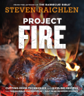 Project Fire: Cutting-Edge Techniques and Sizzling Recipes from the Caveman Porterhouse to Salt Slab Brownie S'Mores Cover Image