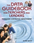 The Data Guidebook for Teachers and Leaders: Tools for Continuous Improvement Cover Image