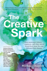 The Creative Spark: How Musicians, Writers, Explorers, and Other Artists Found Their Inner Fire and Followed Their Dreams Cover Image
