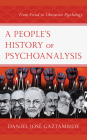 A People's History of Psychoanalysis: From Freud to Liberation Psychology (Psychoanalytic Studies: Clinical) Cover Image