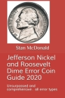 Jefferson Nickel and Roosevelt Dime Error Coin Guide 2020: Unsurpassed and comprehensive - all error types Cover Image