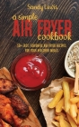 A Simple Air Fryer Cookbook: 50+ Easy, Flavorful Air Fryer Recipes For Your Healthier Meals Cover Image