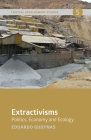 Extractivisms: Politics, Economy and Ecology Cover Image