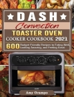 DASH Convection Toaster Oven Cooker Cookbook 2021: 600 Budget-Friendly Recipes to Eating Well, Looking Amazing, and Feeling Great Cover Image
