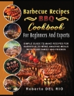 Barbecue Recipes: Simple Guide to Make Recipes for Barbecue to Make Amazing Meals with Your Family and Friends Cover Image