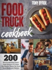 Food Truck Cookbook: 200 Mouthwatering Street Food Recipes to Create the Perfect Menu for Food Truck Business Owners Cover Image