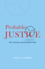 Probable Justice: Risk, Insurance, and the Welfare State Cover Image