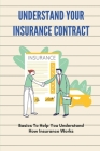 Understand Your Insurance Contract: Basics To Help You Understand How Insurance Works: Types Of Health Insurance Coverage Cover Image