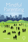 Mindful Parenting: Finding Space To Be – In a World of To Do  Cover Image