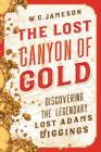 The Lost Canyon of Gold: The Discovery of the Legendary Lost Adams Diggings Cover Image