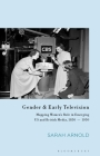 Gender and Early Television: Mapping Women's Role in Emerging Us and British Media, 1850-1950 (Library of Gender and Popular Culture) Cover Image