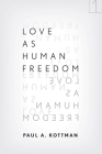 Love as Human Freedom (Square One: First-Order Questions in the Humanities) Cover Image