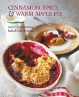 Cinnamon, Spice & Warm Apple Pie: Over 65 comforting baked fruit desserts Cover Image