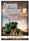 Farming Simulator 19 Game, Switch, PS4, Xbox, PC, Mods, Download, Animals, Tips, Download, Jokes, Guide Unofficial Cover Image