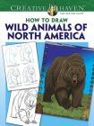 Creative Haven How to Draw Wild Animals of North America Coloring Book (Creative Haven Coloring Books) Cover Image