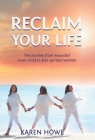 Reclaim Your Life: Journey from wounded inner child to free-spirited woman Cover Image