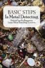 Basic Steps In Metal Detecting: Helpful Tips For Beginners, Learn About Searching Treasures: Metal Detecting Guide Cover Image