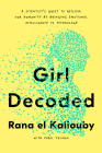 Girl Decoded: A Scientist's Quest to Reclaim Our Humanity by Bringing Emotional Intelligence to Technology Cover Image
