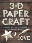 3-D Papercraft: Create Fun Paper Cutouts from Plain Paper Cover Image