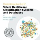 The Best Boring Book Ever of Select Healthcare Classification Systems and Databases Cover Image
