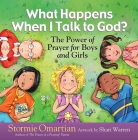 What Happens When I Talk to God?: The Power of Prayer for Boys and Girls Cover Image