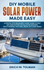 DIY Mobile Solar Power Made Easy: A Step By Step Beginner's Guide Using 12 Volt Off Grid System Installation Designs. (Do It Yourself On Cars, Boats, Cover Image