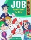 Job Occupation Activity Book for Kids: The Perfect Book for Never-Bored Kids. A Funny Workbook with Word Search, Rewriting Dots Exercises, Word to Pic Cover Image