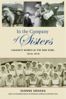 In the Company of Sisters: Canada's Women in the War Zone, 1914-1919 Cover Image
