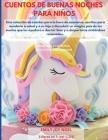 CUENTOS DE BUENAS NOCHES PARA NIÑOS 3 libros en 1: Una colección de cuentos para la hora de acostarse, escritos para ayudarle a usted y a su hijo a de Cover Image